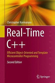 Real-Time C++ : efficient object-oriented and template microcontroller programming / Christopher Kormanyos