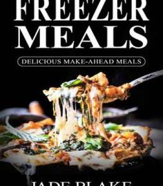 Freezer Meals: Top 365+ Quick & Easy Make-Ahead Recipes For Busy Families PDF