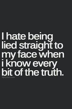 I hate being lied to when I know the truth. If you know I know thr truth then why continue to lie then still ask what's wrong or if I'm ok. Like there's no reason for anything to wrong. Now Quotes, True Quotes, Great Quotes, Words Quotes, Quotes To Live By, Motivational Quotes, Funny Quotes, Inspirational Quotes, Sayings