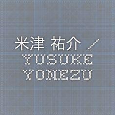 米津 祐介 / Yusuke Yonezu
