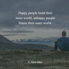 """""""Happy people build their inner world, unhappy people blame their outer world."""" Oh my gosh, this is so true! If you want to feel happy it starts with you and what is going on inside of you. Outside factors can only negatively impact your happiness as much as you let them. It all starts with you! #EAM"""
