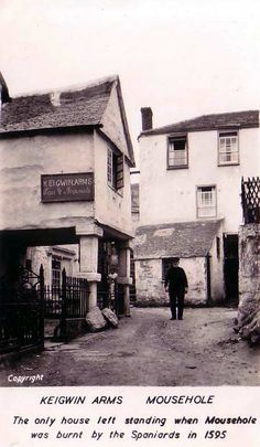 THE SPANISH INVASION | 1595: The Keigwin Arms in Mousehole, Cornwall was the only house left standing when Mousehole was burnt by the Spaniards in 1595.     ✫ღ⊰n