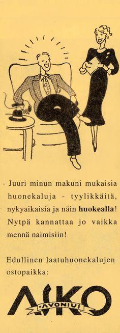 - Juuri minun makuni mukaisia huonekaluja - tyylikkäitä, nykyaikaisia ja näin huokealla! Nytpä kannattaa jo vaikka mennä naimisiin!  - Vanha Askon lehtimainos 1930-luvulta.