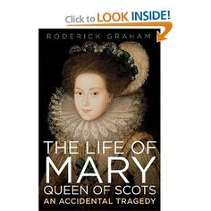 The Life of Mary  Queen of Scots  An Accidental Tragedy  4 stars  Roderick Graham