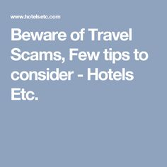 Beware of Travel Scams, Few tips to consider - Hotels Etc.