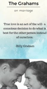 true love is an act of the will, a conscious decision to do what is best for the other person instead of ourselves. billy graham quote on marriage