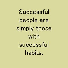 Successful people are simply those with successful habits. Habit Quotes, Successful People