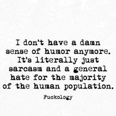 I don't have a damn sense of Humour anymore. i have sarcasm Sarcastic Quotes, Me Quotes, Funny Quotes, Funny Memes, Hilarious, Funny Sarcasm, Wisdom Quotes, The Words, Hateful People Quotes