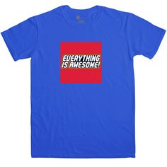 Everything Is Awesome T Shirt - Royal Blue / XL