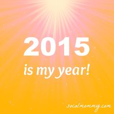 Why 2015 will be my year! - So Cal Mommy - SoCal Mommy