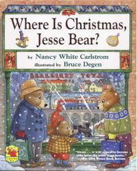 Where is Christmas, Jesse Bear?, written by Nancy White Carlstrom, illustrated by Bruce Degen