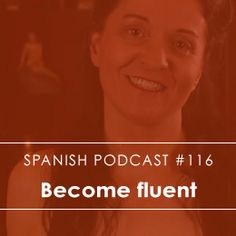 How to become fluent in Spanish fast