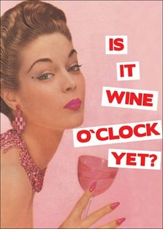 Is it #wine o'clock yet?