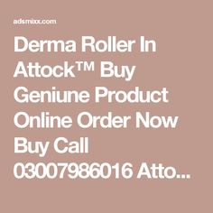 Derma Roller In Attock™ Buy Geniune Product Online Order Now Buy Call 03007986016 Attock , Adsmixx-Free Classified Ads