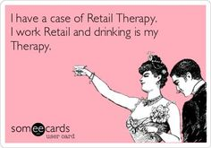 I have a case of Retail Therapy. I work Retail and drinking is my Therapy. Funny Nurse Quotes, Sarcastic Quotes, Nurse Humor, Funny Memes, Nursing Memes, Funny Nursing, Nursing Quotes, Work Jokes, Happy Nurses Week