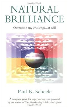Amazon.fr - Natural Brilliance: Overcome Any Challenge...at Will - Paul R. Scheele - Livres