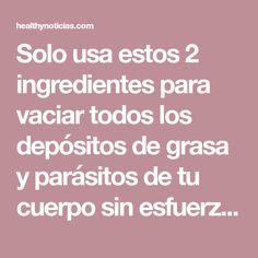 Solo usa estos 2 ingredientes para vaciar todos los depósitos de grasa y parásitos de tu cuerpo sin esfuerzo - HealthynoticiasHealthynoticias
