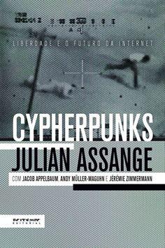 Livro traz reflexões de Julian Assange e outros pensadores e ativistas sobre o ciberespaço.