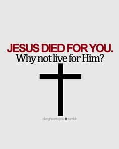 Jesus died for you. Why not live for him?