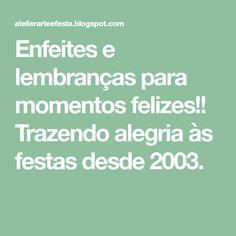 Enfeites e lembranças para momentos felizes!! Trazendo alegria às festas desde 2003. Happy Moments, Fields, Joy, Embellishments, Fiestas, Art, Atelier