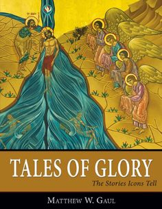 Tales of Glory: The Stories Icons Tell by Matthew W. Gaul,http://www.amazon.com/dp/098877299X/ref=cm_sw_r_pi_dp_4waIsb03YCVE6DFW