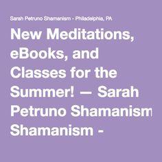 New Meditations, eBooks, and Classes for the Summer! — Sarah Petruno Shamanism - Philadelphia, PA