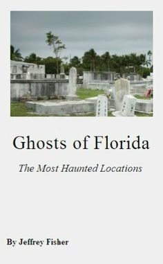 Ghosts of Florida: The Haunted Locations of Hialeah, Hollywood, Miami Springs and Miramar