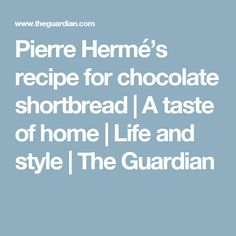 Pierre Hermé's recipe for chocolate shortbread | A taste of home | Life and style | The Guardian