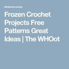 Frozen Crochet Projects Free Patterns Great Ideas | The WHOot