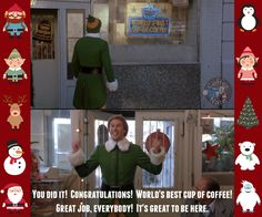 """You did it! Congratulations! World's best cup of coffee! Great job, everybody! It's great to be here."" - Buddy The Elf"