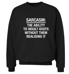 Sarcasm the ability to insult idiots without them realising jumper sweatshirt funny joke gift quote sarcasm stupid pullover grey XS - 3XL 60