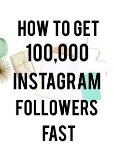 HOW TO GET 100,000 INSTAGRAM FOLLOWERS FAST | drinkcoffeeandprosper.com