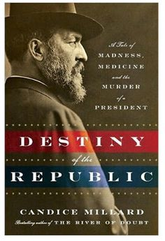 President James A Garfield 'Destiny of the Republic' : Candice Millard is a brilliant story-teller (read River of Doubt!!) re-introducing the incredible life and tragic death of our 20th president.