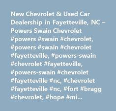 New Chevrolet & Used Car Dealership in Fayetteville, NC – Powers Swain Chevrolet #powers #swain #chevrolet, #powers #swain #chevrolet #fayetteville, #powers-swain #chevrolet #fayetteville, #powers-swain #chevrolet #fayetteville #nc, #chevrolet #fayetteville #nc, #fort #bragg #chevrolet, #hope #mills #chevrolet, #raeford #chevrolet…