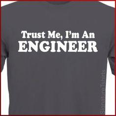 Trust Me I'm An Engineer Mens Womens T-shirt tshirt shirt Gift funny college Tee More Colors S - 2XL. $14.95, via Etsy.