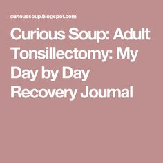 Top 10 Adult Tonsillectomy Recovery Tips Top 5 Suprises With