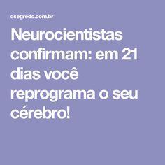 Neurocientistas confirmam: em 21 dias você reprograma o seu cérebro!