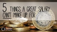 5 Things A Great Salary Can't Make Up For   Investors in People