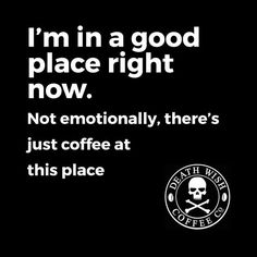 Any place with coffee is a good place.