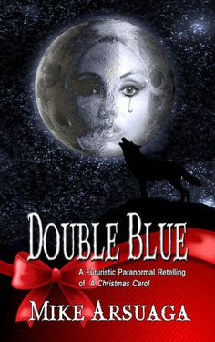 DOUBLE BLUE A Progeny of Evolution Holiday Short Story Release November 25, 2014 By Mike Arsuaga   Heat Index ~ 2  Flames  82 Pages As one of The First Children, Cassie White rejected the...