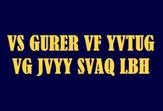 Can you decrypt hidden message (VS GURER VF YVTUG VG JVYY SVAQ LBH)?