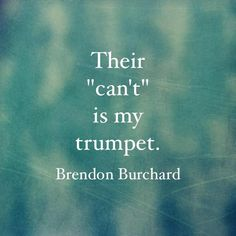 """Their """"can't"""" is my trumpet  #Motivation http://ift.tt/1Luv0gY"""