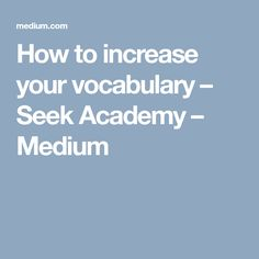 How to increase your vocabulary – Seek Academy – Medium