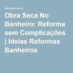 Obra Seca No Banheiro: Reforma sem Complicações   Ideias Reformas Banheiros