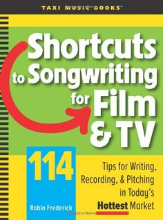 Bestseller Books Online Shortcuts to Songwriting for Film & TV: 114 Tips for Writing, Recording, & Pitching in Today's Hottest Market Robin Frederick $35.95  - http://www.ebooknetworking.net/books_detail-0982004028.html