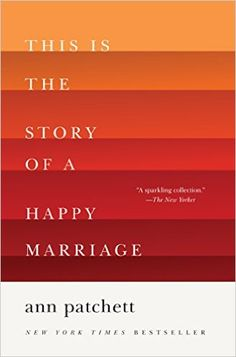 This Is the Story of a Happy Marriage - Kindle edition by Ann Patchett. Literature