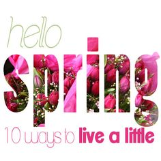 Live a Little: 10 Small Ways to Enjoy Spring