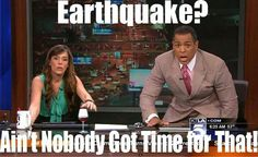 Gotta love these guys... nothing will break them down! KTLA 5 LIVE EARTHQUAKE- AIN'T NOBODY GOT TIME FOR THAT!