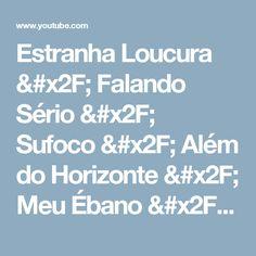 Estranha Loucura / Falando Sério / Sufoco / Além do Horizonte / Meu Ébano / Nêga - YouTube