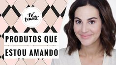 Produtos que estou amando - TV Beauté | Vic Ceridono